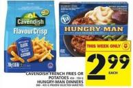 Cavendish French Fries 454 - 750 Gor Potatoes Or Hungry-man Dinners 360 - 455 G