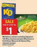 Michelina's Entrées - 128-284 G - Swanson Pot Pies - 200 G Frozen Or Kraft Dinner Macaroni & Cheese - 225 G