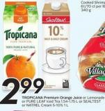 Tropicana Premium Orange Juice or Lemonade or Pure Leaf Iced Tea 1.54-1.75 L or Sealtest or Natrel Cream 5-10% 1 L