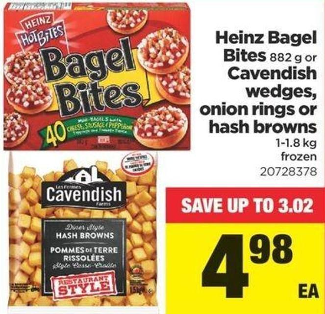 Heinz Bagel Bites 882 G Or Cavendish Wedges - Onion Rings Or Hash Browns 1-1.8 Kg