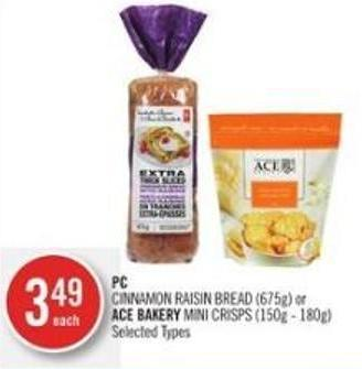PC Cinnamon Raisin Bread (675g) or Ace Bakery Mini Crisps (150g - 180g)