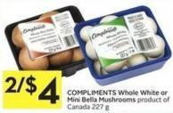 Compliments Whole White or Mini Bella Mushrooms Product of Canada 227 g