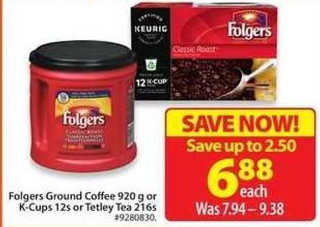 Folgers Ground Coffee 920 g or K-cups 12 s or Tetley Tea 216 s