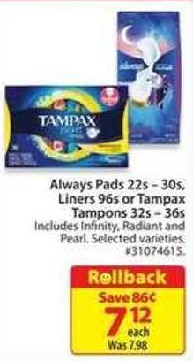 Always Pads 22s-30s - Liners 96s or Tampax Tampons 32s-36s