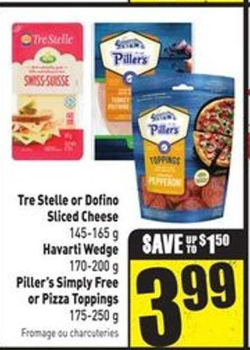 Tre Stelle or Dofino Sliced Cheese 145-165 g Havarti Wedge 170-200 g Piller's Simply Free or Pizza Toppings 175-250 g