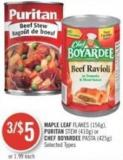 Maple Leaf Flakes (156g) - Puritan Stew (410g) or Chef Boyardee Pasta (425g)
