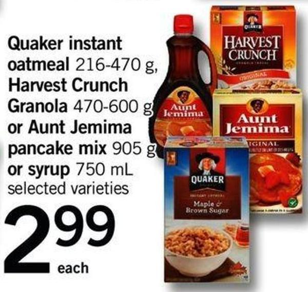 Quaker Instant Oatmeal - 216-470 G Harvest Crunch Granola - 470-600 G Or Aunt Jemima Pancake Mix - 905 G Or Syrup - 750 Ml