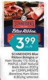 Schneiders Blue Ribbon Bologna or Ham Steaks 175-500 g - Maple Leaf Natural Back Bacon 200 g or Compliments Boneless Ham Slices 8.80/kg Selected