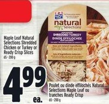 Maple Leaf Natural Selections Shredded Chicken or Turkey or Ready Crisp Slices