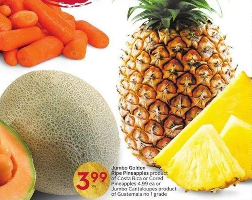 Jumbo Golden Ripe Pineapples Product of Costa Rica or Cored Pineapples 4.99 Ea or Jumbo Cantaloupes Product of Guatemala No 1 Grade