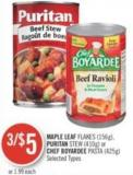 Maple Leaf Flakes (156 G) - Puritan Stew (410 G) or Chef Boyardee Pasta (425 G)