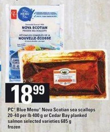PC Blue Menu Nova Scotian Sea Scallops - 20-40 Per Lb 400 G Or Cedar Bay Planked Salmon - 685 G