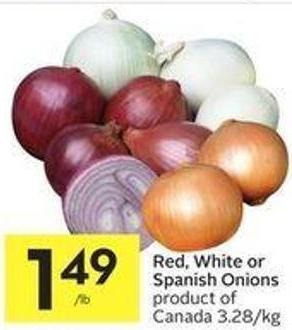 Red - White or Spanish Onions Product of Canada 3.28/kg