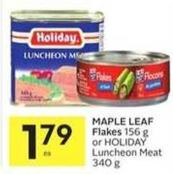 Maple Leaf Flakes 156 g or Holiday Luncheon Meat 340 g