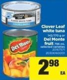 Clover Leaf White Tuna. 142/170 g Or Del Monte Fruit. 796 mL