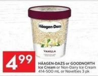 Häagen-dazs or Goodnorth Ice Cream or Non-dairy Ice Cream 414-500 mL or Novelties 3 Pk