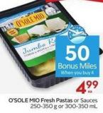 O'sole Mio Fresh Pastas or Sauces 250-350 g or 300-350 mL - 50 Air Miles Bonus Miles