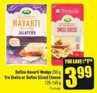 Dofino Havarti Wedge 200 g Tre Stelle or Dofino Sliced Cheese 125-165 g