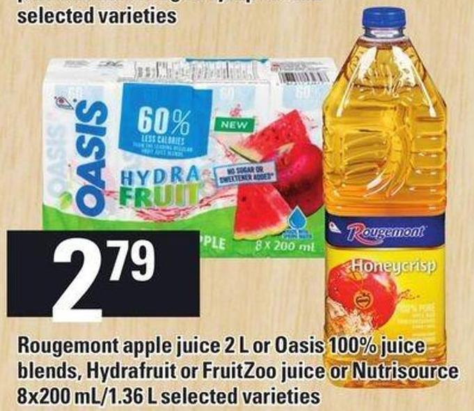 Rougemont Apple Juice 2 L Or Oasis 100% Juice Blends - Hydrafruit Or Fruitzoo Juice Or Nutrisource 8x200 Ml/1.36 L
