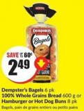 Dempster's Bagels 6 Pk 100% Whole Grains Bread 600 g or Hamburger or Hot Dog Buns 8 Pk