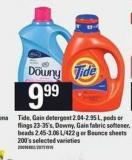 Tide - Gain Detergent - 2.04-2.95 L - PODS Or Flings - 23-35's - Downy - Gain Fabric Softener - Beads - 2.45-3.06 L/422 G Or Bounce Sheets - 200's