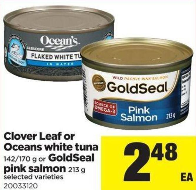 Clover Leaf Or Oceans White Tuna - 142/170 G Or Goldseal Pink Salmon - 213 G