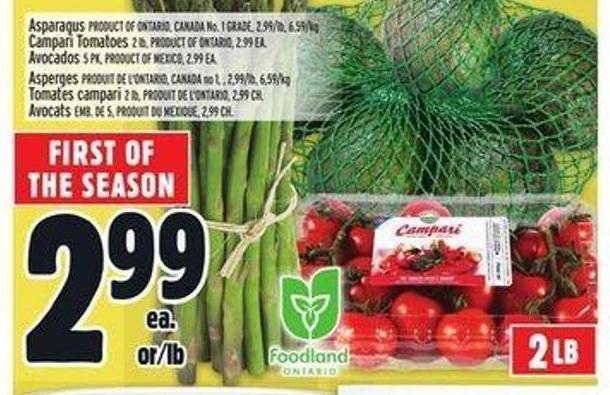 Asparagus Product Of Ontario - Canada No. 1 Grade - 2.99/lb - 6.59/kg Campari Tomatoes 2 Lb - Product Of Ontario - 2.99 Ea. Avocados 5 Pk - Product Of Mexico - 2.99 Ea.