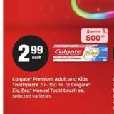 Colgate Premium Adult And Kids Toothpaste - 70-150 Ml Or Colgate Zig Zag Manual Toothbrush Ea