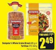 Dempster's Whole Grains Bread 600 g or Tortillas 272-340 g
