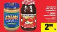 Smucker's Jam - Jelly Or Marmalade - 310/500 mL or Adams Peanut Butter - 500 g