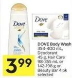 Dove Body Wash 354-400 mL - Deodorant 45 g - Hair Care 98-355 mL or 142-198 g or Beauty Bar 4 Pk Selected