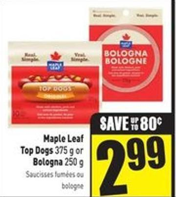 Maple Leaf Top Dogs 375 g or Bologna 250 g