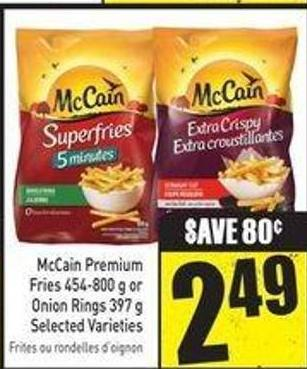 Mccain Premium Fries 454-800 g or Onion Rings 397 g Selected Varieties