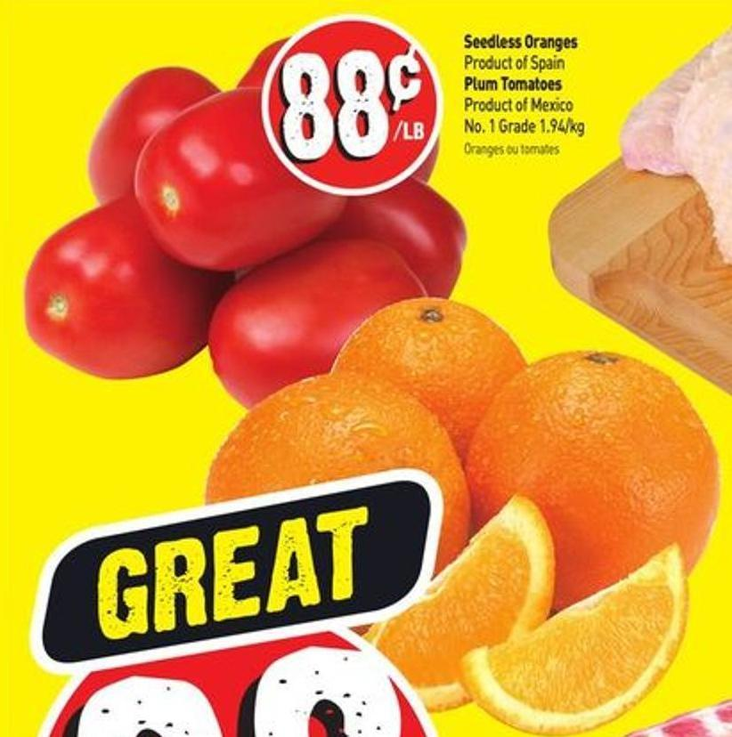 Seedless Oranges Product of Spain Plum Tomatoes Product of Mexico No. 1 Grade 1.94/kg