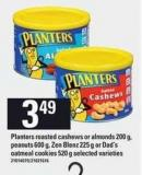 Planters Roasted Cashews Or Almonds - 200 G - Peanuts 600 G - Zen Blenz - 225 G Or Dad's Oatmeal Cookies - 520 G