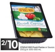 O'sole Mio Fresh Pastas or Sauces 250 g or 300-350 mL