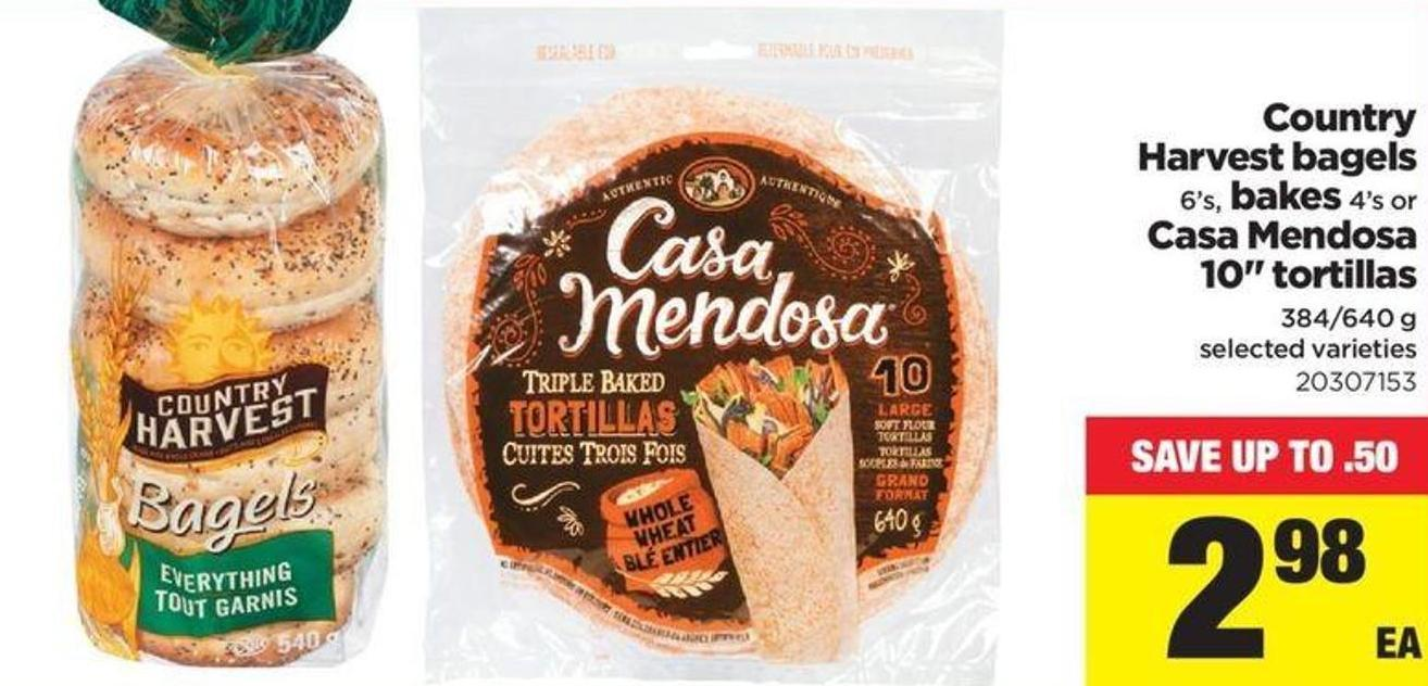 Country Harvest Bagels - 6's - Bakes - 4's Or Casa Mendosa - 10in Tortillas - 384/640 G