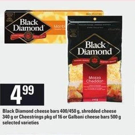 Black Diamond Cheese Bars 400/450 G - Shredded Cheese 340 G Or Cheestrings Pkg Of 16 Or Galbani Cheese Bars 500 G