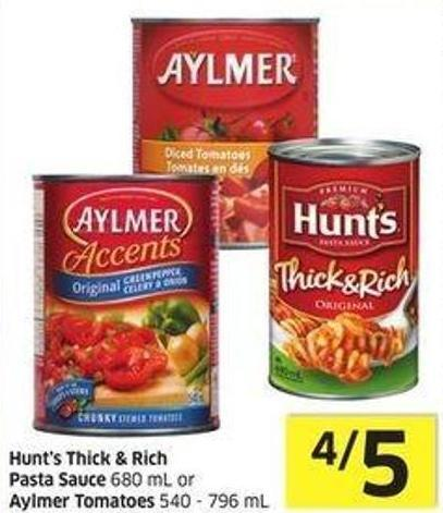 Hunt's Thick & Rich Pasta Sauce 680 mL or Aylmer Tomatoes 540 - 796 mL