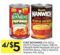 Chef Boyardee 212-425 g - Hunt's Manwich Sauce 398 mL - Fraser Farm Meatballs 425 g or Puritan Stews - Chili or Beans & Wieners 410-425 g