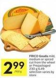 Frico Gouda Mild - Medium or Spiced Cut From The Wheel or Prepackaged 230 g 6.49