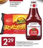 Mccain Fries 900 g or Compliments Ketchup 100% Canadian Tomatoes 1 L