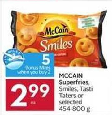 Mccain Superfries - Smiles - Tasti Taters or Selected 454-800 g - 5 Air Miles Bonus Miles