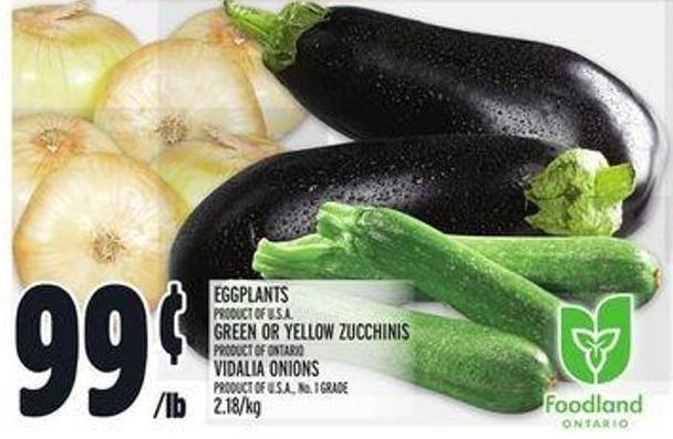 Egg Plants Product Of U.S.A. Green Or Yellow Zucchinis Product Of Ontario Vidalia Onions Product Of U.S.A.