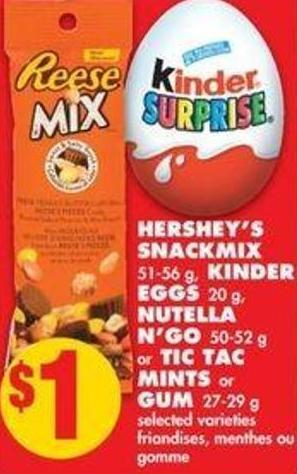 Hershey's Snackmix 51-56 g - Kinder Eggs 20 g - Nutella N'go - 50-52 g or Tic Tac Mints or GUM - 27-29 g