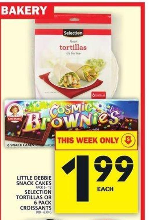 Little Debbie Snack Cakes Or Selection Tortillas Or 6 Pack Croissants