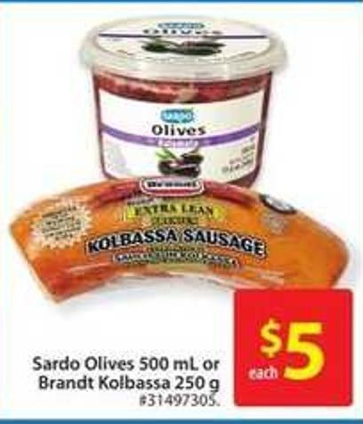 Sardo Olives 500 mL or Brandt Kolbassa 25 g