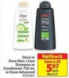 Dove or Dove Men + Care Shampoo or Conditioner 750 ml or Dove Advanced