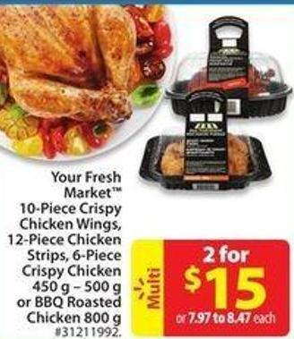 Your Fresh Market 10-piece Crispy Chicken Wings - 12-piece Chicken Strips - 6-piece Crispy Chicken 450 g - 500 g or Bbq Roasted Chicken 800 g