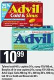 Tylenol Cold - 40's - Caplets - 24's Syrup - 170/180 mL Benylin All In One Caplets - 24's - Syrup - 170-250 Ml Advil Liqui-gels - 200 Mg - 72's - 400 Mg - 50's 400 Mg Tab - 72's or Cold And Sinus Tab - 40's